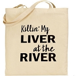 Killin' My Liver At The River.  Canvas Tote Bag
